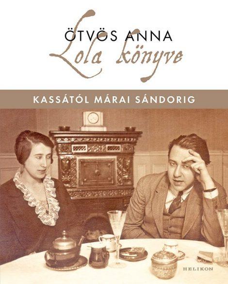 Könyv borító - Lola könyve – Kassától Márai Sándorig