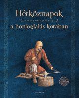 Könyv borító - Hétköznapok a honfoglalás korában – Magyar őstörténet 5.