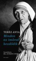 Könyv borító - Minden az imával kezdődik – Teréz anya elmélkedései a lelki életről vallási hovatartozástól függetlenül mindenkinek