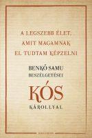 Könyv borító - A legszebb élet, amit magamnak el tudtam képzelni – Benkő Samu beszélgetései Kós Károllyal