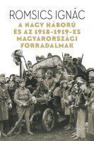 Könyv borító - A Nagy Háború és az 1918-19-es magyarországi forradalmak