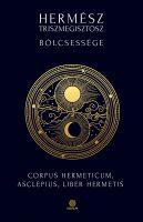 Könyv borító - Hermész Triszmegisztosz bölcsessége – Corpus Hermeticum, Liber Hermetis, Asclepius