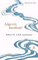 Könyv borító - Légy víz, barátom! – Bruce Lee tanításai